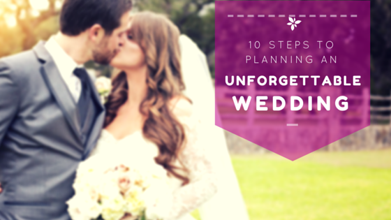 10 steps to Planning an Unforgettable Wedding